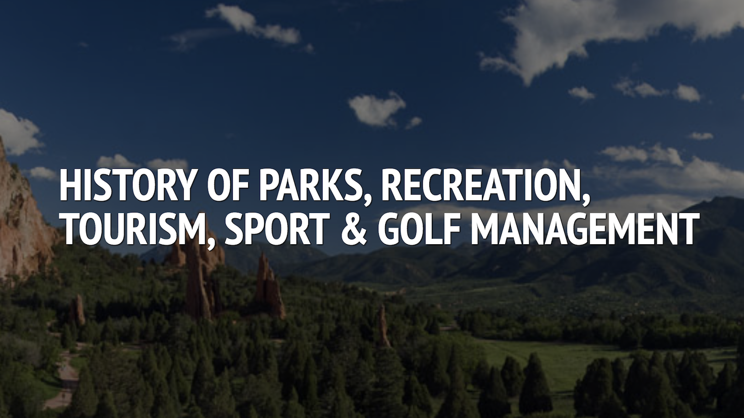 """History of Parks, Recreation, Tourism, Sport and Golf Management"""