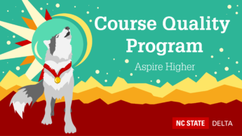Course Quality Program. Aspire Higher. NC State DELTA. Graphic of a wolf with a medal.