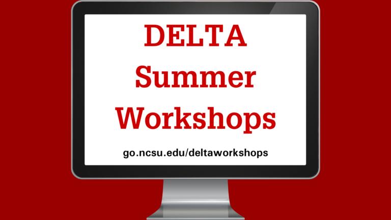 DELTA Summer Workshops graphic with a computer screen. go.ncsu.edu/deltaworkshops