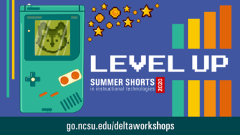 Level Up. Summer Shorts in Instructional Technologies 2020. go.ncsu.edu/summershorts