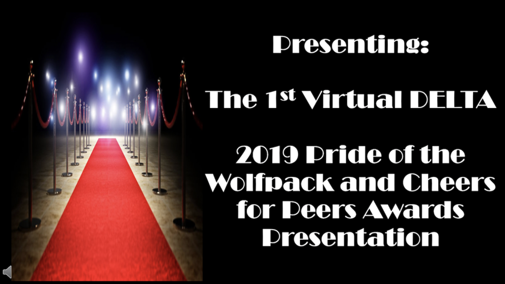 Screenshot of the presentation. Presenting: The 1st Virtual DELTA 2019 Pride of the Wolfpack and Cheers for Peers Awards Presentation.