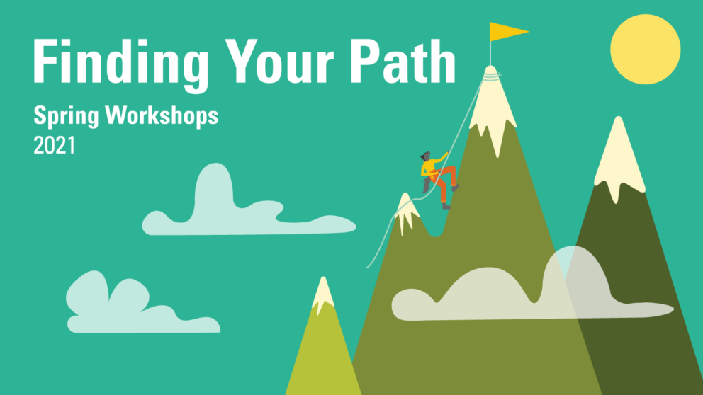 Finding Your Path. Spring Workshops 2021.